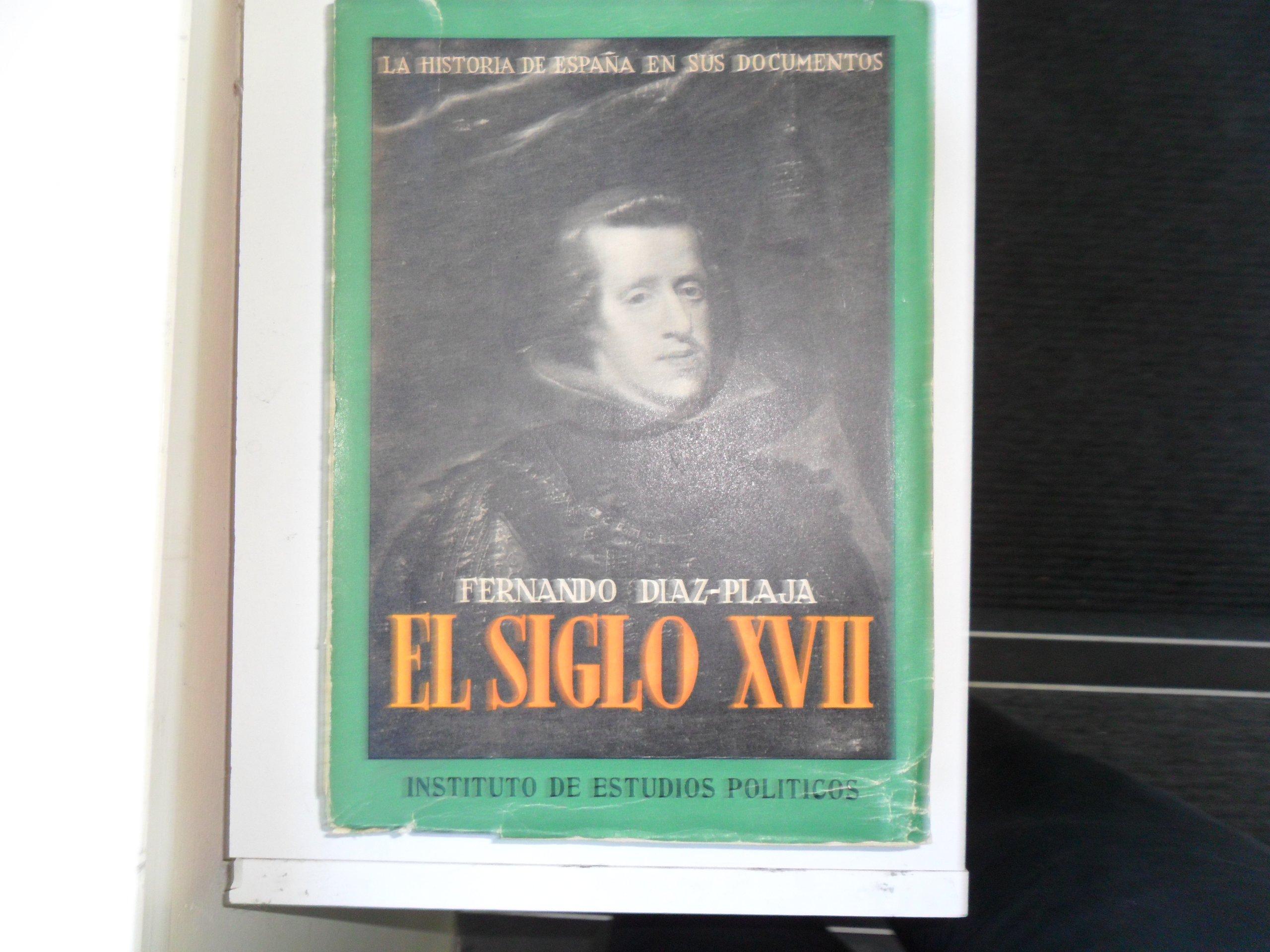 La Historia De Espana En Sus Documentos, El Siglo XVII: Amazon.es: Diaz-Plaja, Fernando:: Libros