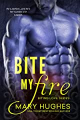 Bite My Fire (Biting Love Series Book 1) Kindle Edition