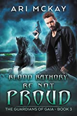 Blood Bathory: Be Not Proud (The Guardians of Gaia Book 3) Kindle Edition