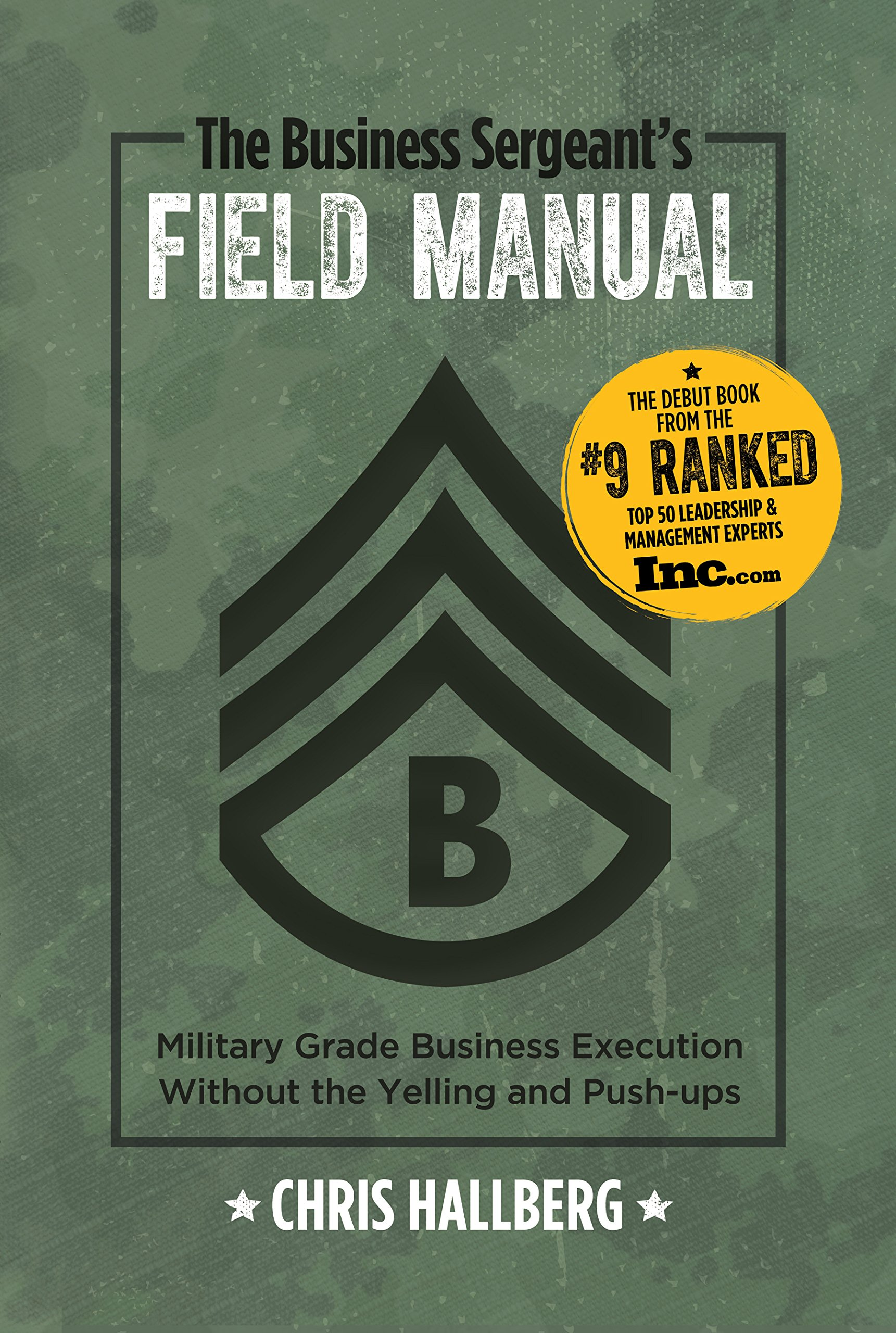 The Business Sergeant's Field Manual: Military Grade Business Execution  without the Yelling and Push-ups: Chris Hallberg: 9780999101803:  Amazon.com: Books