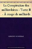 La Conspiration des milliardaires - Tome II - À coups de milliards