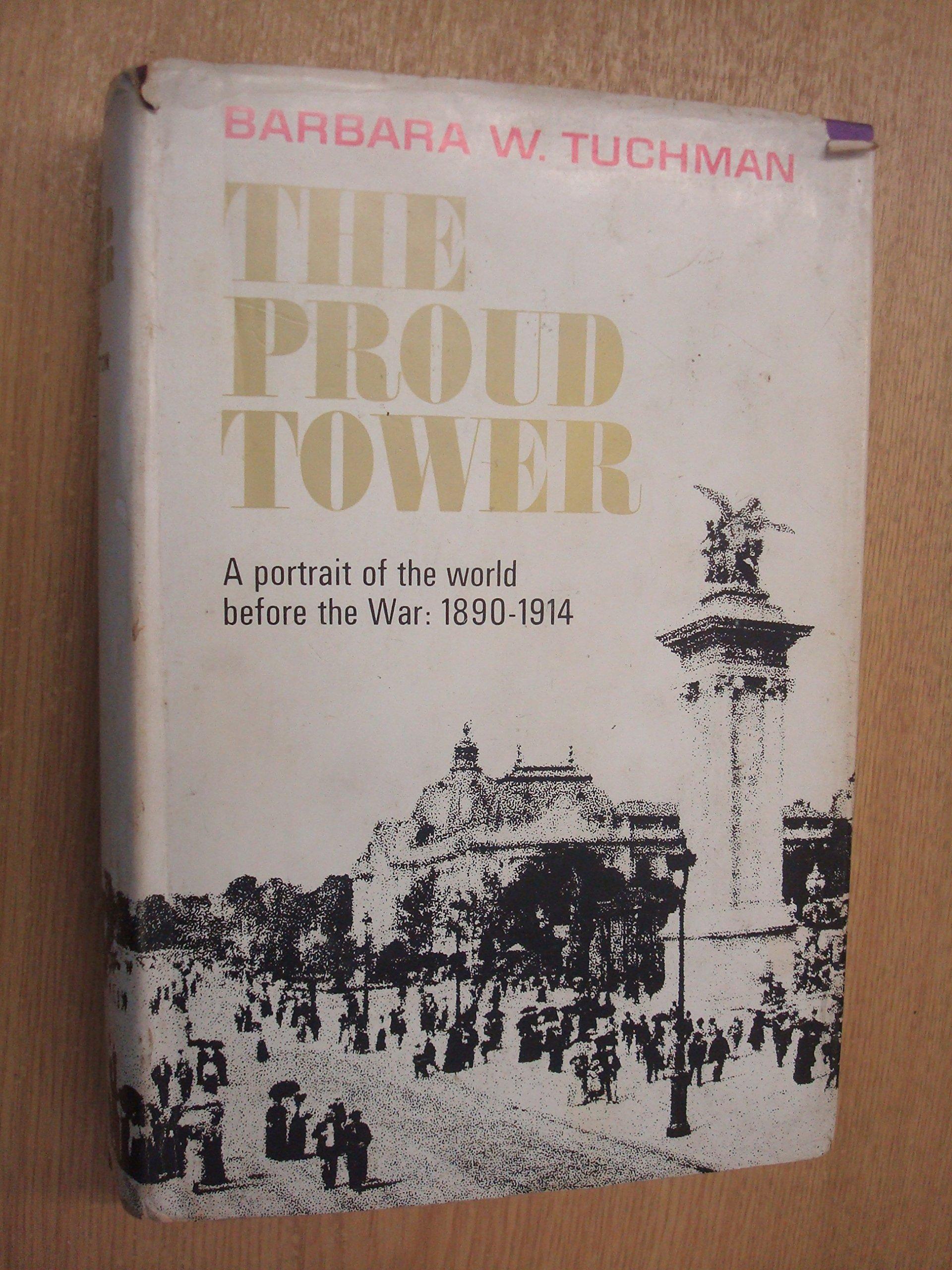 The Proud Tower by Barbara W. Tuchman (1966-01-01): Barbara W. Tuchman:  Amazon.com: Books