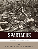 Legends of the Ancient World: The Life and Legacy of Spartacus