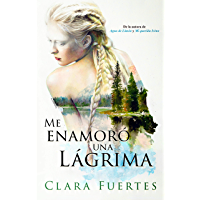 Me enamoró una lágrima: Basado en hechos reales (Spanish Edition)