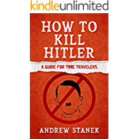 How to Kill Hitler: A Guide For Time Travelers
