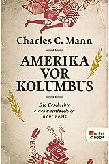 Amerika vor Kolumbus: Die Geschichte eines unentdeckten Kontinents (German Edition) Kindle Edition
