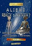 ALIENI-REALTA' O FANTASIA (3a Edizione): SONO UMANOIDI, ANGELI, DEMONI, DEI o INVENZIONE...