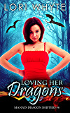 Loving Her Dragons (Mannix Dragon Shifters Book 4)