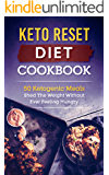 Keto Reset Diet Cookbook: 50 Ketogenic Meals-Shed The Weight Without Ever Feeling Hungry