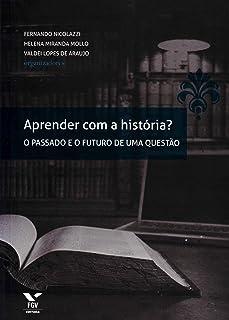 Aprender com a História? O Passado e o Futuro de Uma Questão