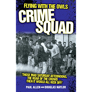 Flying with the Owls Crime Squad: 'Those Mad Saturday Afternoons, the Roar of the Crowd...Then It Would All Kick Off!'