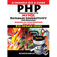 PHP Programming  with MySQL Database Connectivity  For Beginners: Answers all your Questions  Step-by-Step (English Edition)