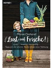 Lust auf Frische!: Lecker, knackig, nachhaltig - Tipps für die smarte Küche (fast) ohne Kühlung