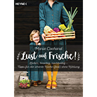 Lust auf Frische!: Lecker, knackig, nachhaltig - Tipps für die smarte Küche (fast) ohne Kühlung (German Edition)