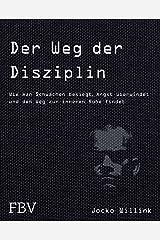 Der Weg der Disziplin: Wie man Schwächen besiegt, Angst überwindet und den Weg zur inneren Ruhe findet (German Edition) Kindle Edition