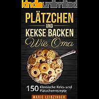 Plätzchen und Kekse backen wie Oma: 150 klassische Plätzchen- und Keksrezepte (Weihnachtsplätzchen und Weihnachtskekse) (German Edition)