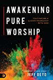 Awakening Pure Worship: Cultivating a Closer Friendship with God