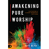 Awakening Pure Worship: Cultivating a Closer Friendship with God book cover