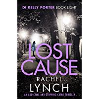 Lost Cause: An addictive and gripping crime thriller (Detective Kelly Porter Book 8)