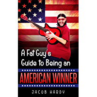 A Fat Guy's Guide to Being an American Winner (A Fat Guy's Guide Book 1) (English Edition)
