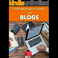 Tenha Mais Prospects E Vendas Com Blogs: Consiga Mais Clientes Em Potencial, Faça Mais Vendas E Tenha Um Negócio Lucrativo E De Sucesso
