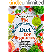 The Mediterranean Diet for Beginners: Inspirational Weight Loss Stories to Start & Love this Diet. Easy, Flavorful…