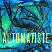 The Automatiste Revolution: Montreal 1941 - 1960