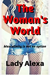 The Woman's World: Masculinity is not an option Kindle Edition