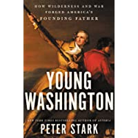 Young Washington: How Wilderness and War Forged America8217;s Founding Father