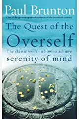 The Quest Of The Overself: The classic work on how to achieve serenity of mind Kindle Edition