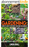 Gardening: Gardening :The Simple instructive complete guide to vegetable gardening for beginners (mini farming,Vertical Gardening,Agriculture Book 2) (English Edition)