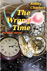 The Wrong Time: stories of time travel, parallel universes, alternative histories and other quirky anomalies Kindle Edition