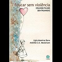 Educar sem violência: Criando filhos sem palmadas