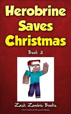 Herobrine Saves Christmas: Herobrine\'s Wacky Adventures Book 3 (An Unofficial Minecraft Book)