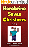Herobrine Saves Christmas: Herobrine's Wacky Adventures Book 3 (An Unofficial Minecraft Book)