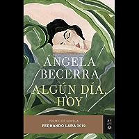 Algún día, hoy: Premio de Novela Fernando Lara 2019 (Volumen independiente)