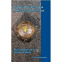 Alegoría de la frontera México-Estados Unidos. Análisis comparativo de dos literaturas colindantes (Spanish Edition) Mar 3, 2013
