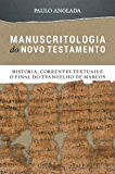 Manuscritologia do Novo Testamento: História, Correntes Textuais e o Final do Evangelho de Marcos