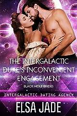 The Intergalactic Duke's Inconvenient Engagement: Black Hole Brides #1 (Intergalactic Dating Agency): Black Hole Brides #1 (Intergalactic Dating Agency) (Big Sky Alien Mail Order Brides Book 5) Kindle Edition