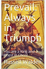 Prevail: Always in Triumph: You are a King and a Priest in Christ Kindle Edition