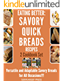 EATING BETTER: Savory Quick Breads Bread Baking for Beginners Recipes 2 Cookbook Set!!! (bread for beginners, quick breads cookbook, quick breads recipes, ... boxed sets, box books, box set, box aet)