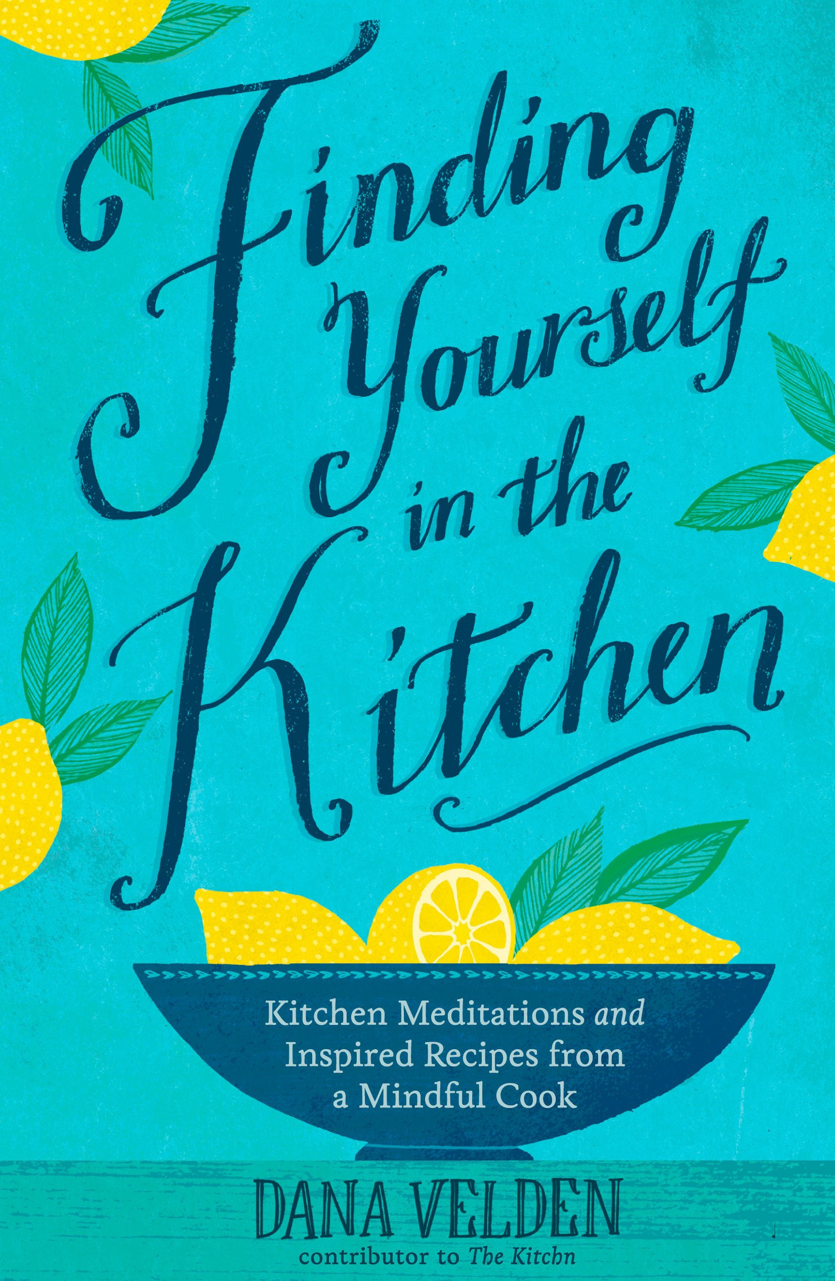 Finding Yourself in the Kitchen: Kitchen Meditations and Inspired ...