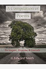 A Compilation of Poems: To Inspire, Provoke, and Disturb Kindle Edition