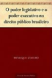 O poder legislativo e o poder executivo no direito público brasileiro
