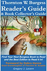 Thornton W. Burgess Reader's Guide & Book Collector's Guide: Find Your Next Burgess Book to Read and the Best Edition to Read It In! Kindle Edition