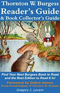 Thornton W. Burgess Reader's Guide & Book Collector's Guide: Find Your Next Burgess Book to Read and the Best Edition to Read It In!