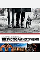 The Photographer's Vision Remastered: Understanding and Appreciating Great Photography (The Photographer's Eye) (English Edition) eBook Kindle