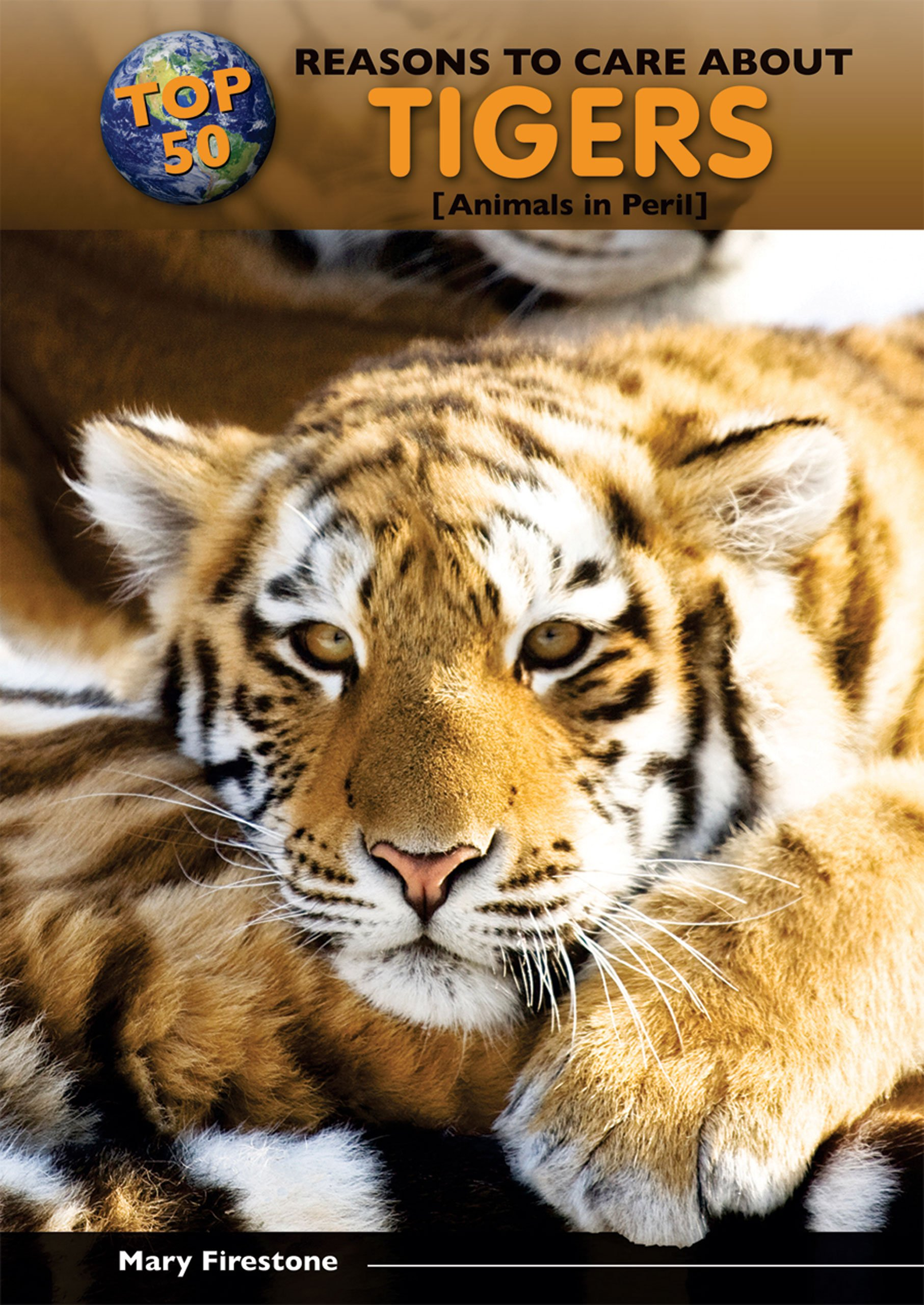 Top 50 Reasons to Care About Tigers: Animals in Peril (Top 50 Reasons to Care About Endangered Animals)