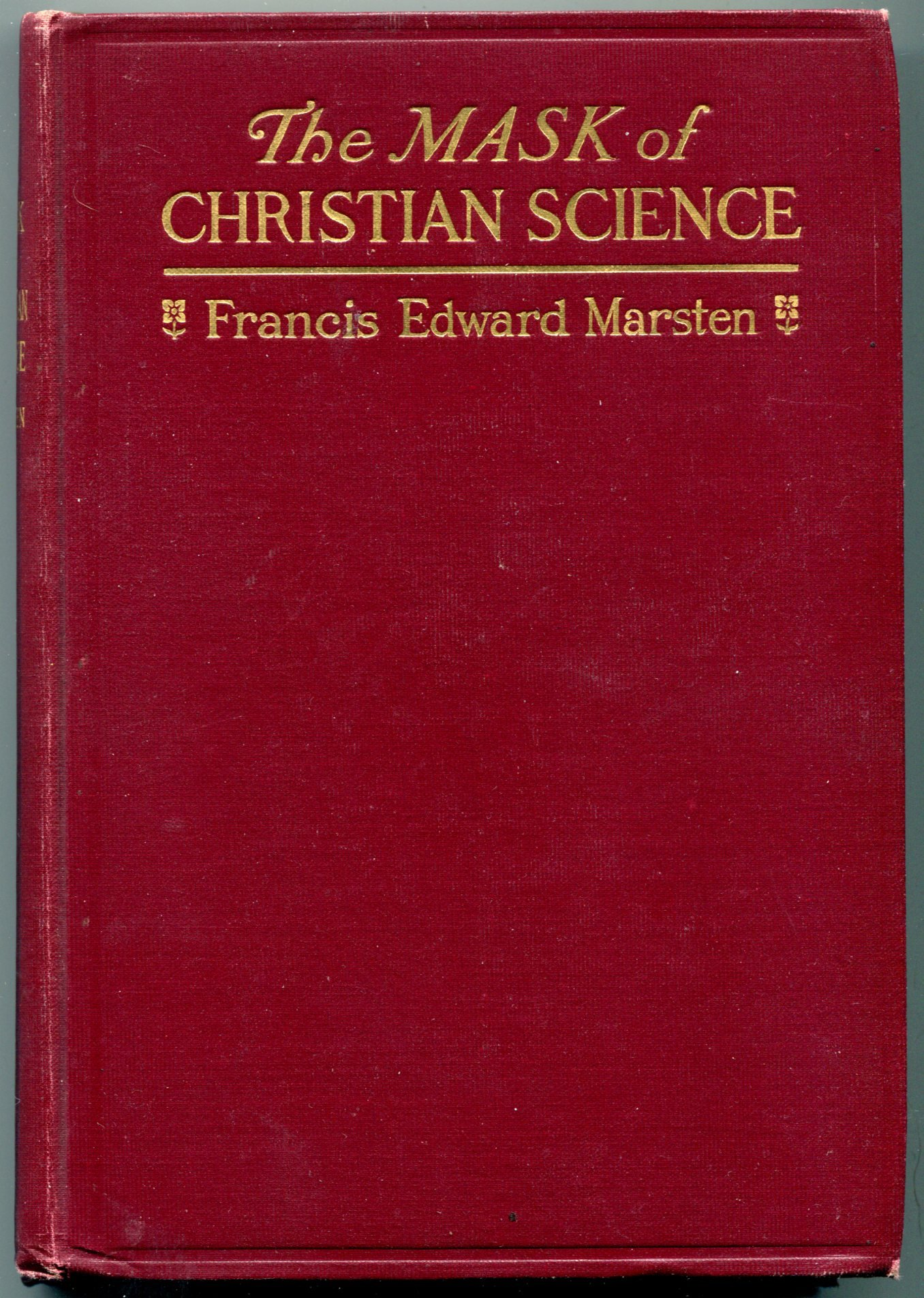 The mask of Christian science;: A history of the rise and growth of the system, together with a comparison of metaphysical healing with matters scientific, Christian and Biblical