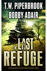 The Last Refuge: A Dystopian Society in a Post Apocalyptic World (The Last Survivors Book 5) Kindle Edition